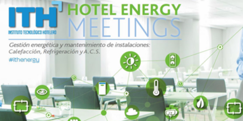 La gestión energética y el mantenimiento de instalaciones en el sector turístico, los temas de las ITH Hotel Energy Meetings
