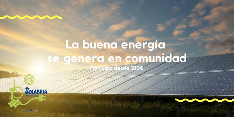 Placas solares. Texto: La buena energía se genera en comunidad. Participa desde 100 euros.