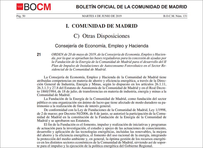 Mediante Orden de 20 de mayo de 2019 (BOCM de 4 de junio de 2019) se aprobaron las bases reguladoras de la concesión de ayudas por la Fundación de la Energía, en régimen de concesión directa para el desarrollo del II Plan de Impulso de Instalaciones de Autoconsumo Fotovoltaico en el Sector Residencial de la Comunidad de Madrid.