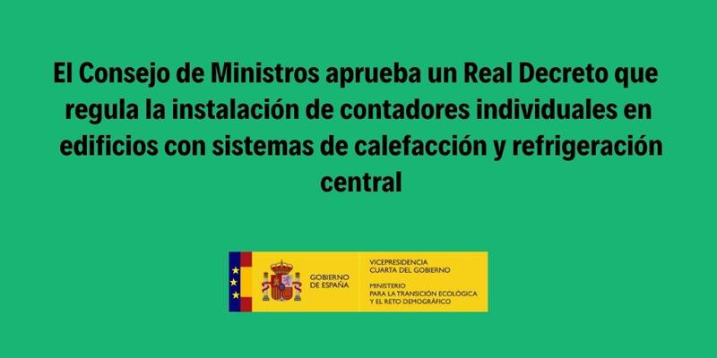 El Consejo de Ministros aprueba un RD que regula la instalación de contadores individuales en edificios con sistemas de calefacción y refrigeración central.