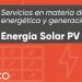 Servicios en materia de eficiencia energética y generación. Energía Solar PV