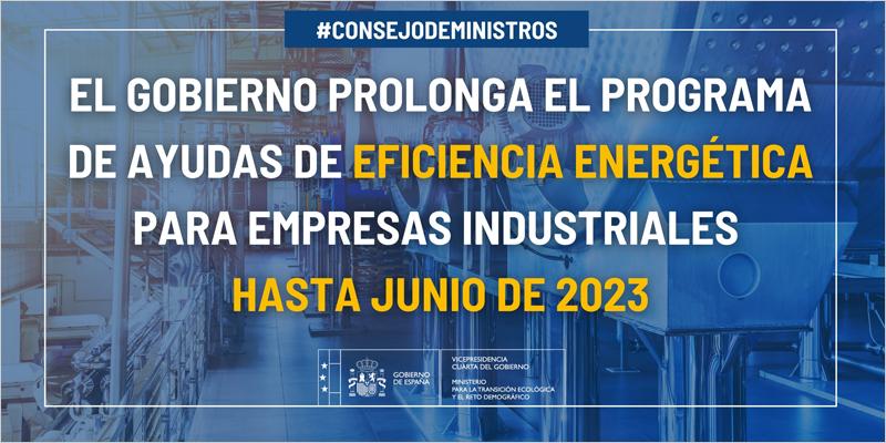 El Gobierno prolonga el Programa de ayudas de eficiencia energética para empresas industriales hasta junio de 2023
